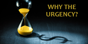 Why the Urgency?